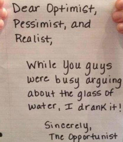 funny notes - dear optimist, pessimist and realist drank your water