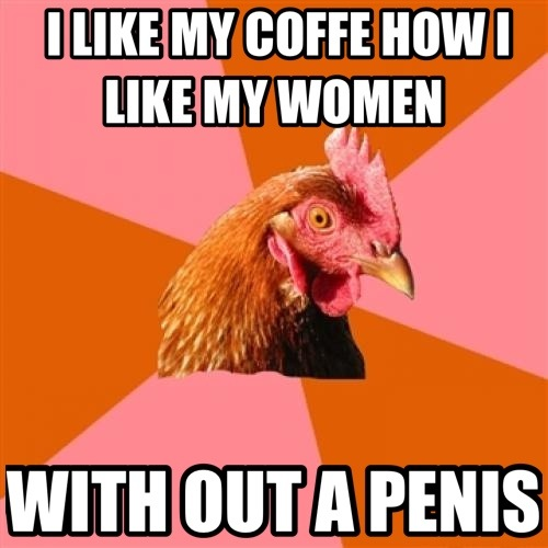 funny like my coffee how i like my women without a penis photo pic