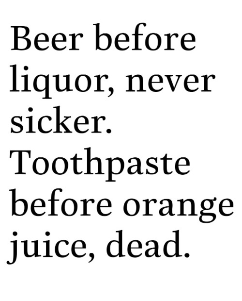 beer before liquor never sicker toothpaste before orange juice dead funny quote
