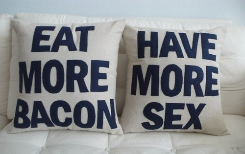 Eat More Bacon Have More Sex Pillows