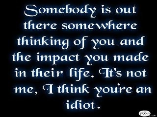 funny somebody out there is thinking of you