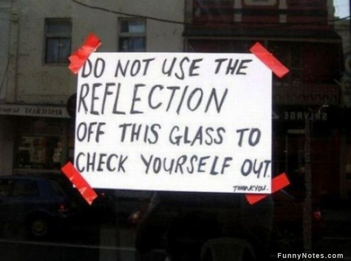 Do not use the reflection of this glass to check yourself out
