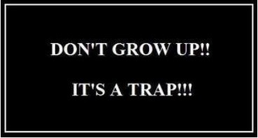 dont grow up it's a trap funny quote