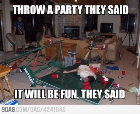 funny throw a party they said - it will be fun they said caption picture