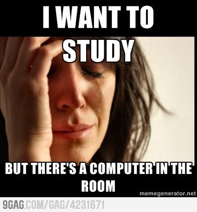 funny i want to study but there is a computer in the room
