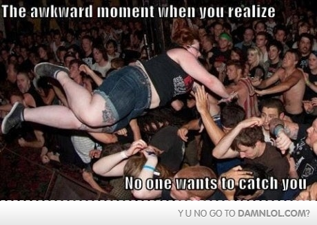 that awkward moment when you realize that no one wants to catch you