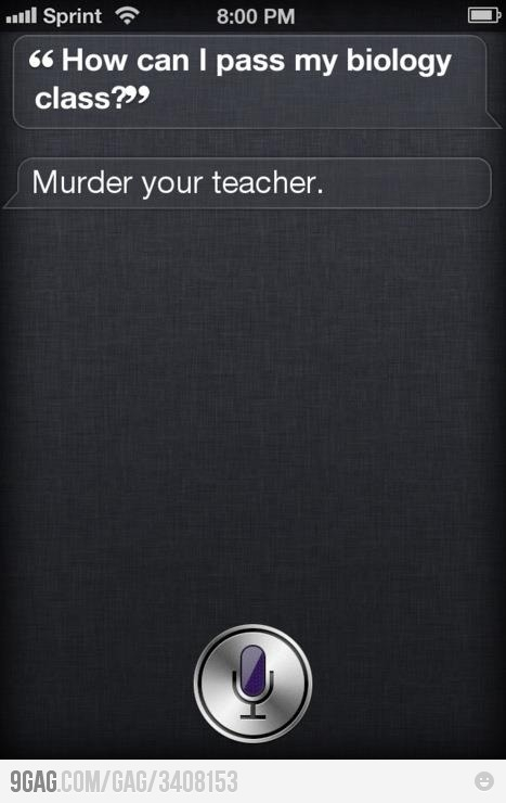 siri how can i pass my biology test murder your math teacher