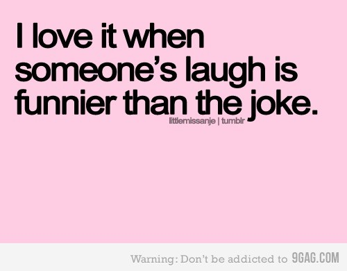 Funny Love When Someones Laugh Funnier Than The Joke Quote