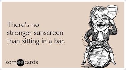 funny there is no better sunscreen than sitting in a bar