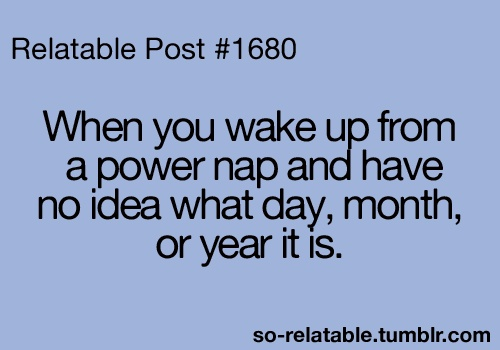 Funny Quote When You Wake Up From A Power Nap And Have No Idea What Day