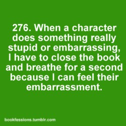 funny when a character does something embarrrassing and you have to close the book
