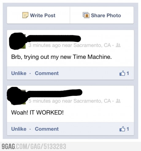 funny just trying out my time machine wow it worked 2 minutes earlier status