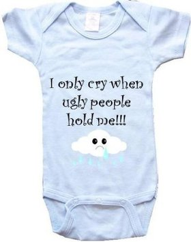 funny i only cry when ugly people hold me onesie baby shirt baby t shirt