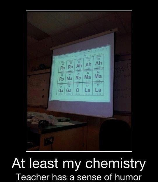 funny at least my chemistry teacher has a sense of humor caption picture