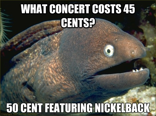 funny what concert costs 45 cents fifty cent featuring nickelback caption