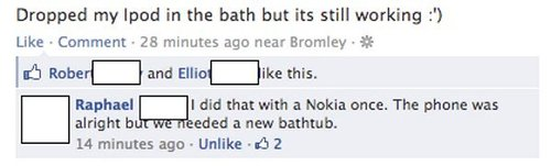 funny status dropped phone in bath still working dropped nokia in bath needed new tub