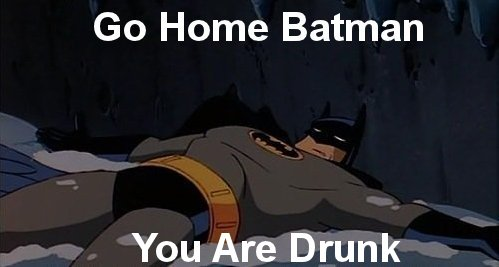 funny go home batman you are drunk caption picture