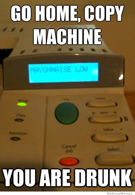 funny go home copy machine you are drunk caption picture