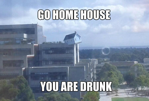 funny go home house you are drunk caption picture