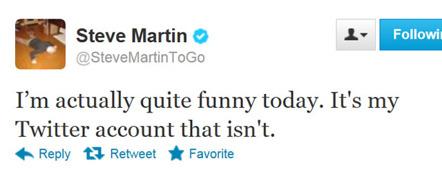 steve martin i'm actually quite funny today its my twitter account that isn't