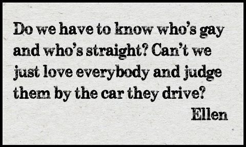 funny ellen degeneres quote can't we just judge everyone by the car they drive
