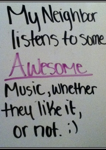 funny quote my neighbors listen to some awesome music if they like it or not