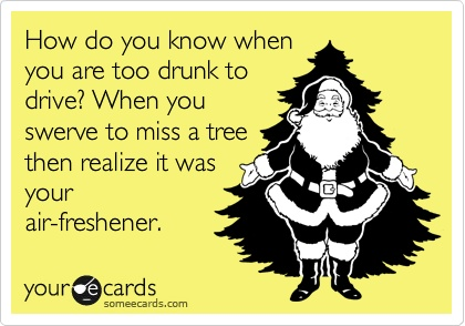 funny quote too drunk to drive when you swerve to avoid a tree and it is your air freshener