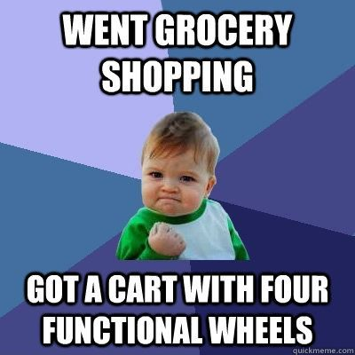 funny caption picture went grocery shopping baby fist meme all 4 wheels working