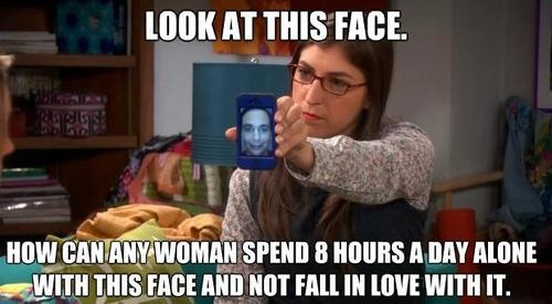 funny caption picture big bang theory look at this face how could any woman not look at it for 8 hours and fall in love with it