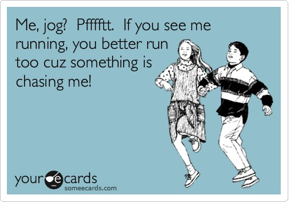 funny quote if you see me running it means you better run too because something is chasing me
