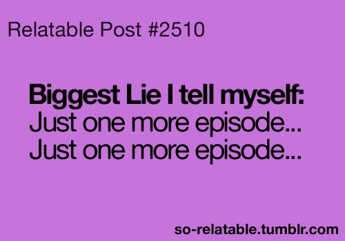 Funny Quote Biggest Lie I Tell Myself Just One More Episode Just One More  Episode