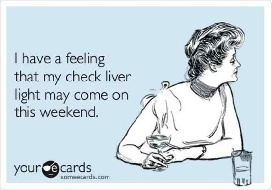 funny quote i have a feeling my check liver light might come on this weekend