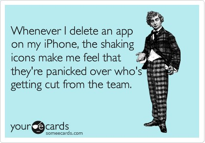 funny quote whenever i delete app the shaking makes me think the buttons are panicked
