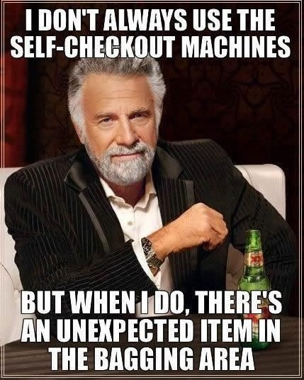 funny I don't always use the self checkout machine there's an unexpected item in the bagging area
