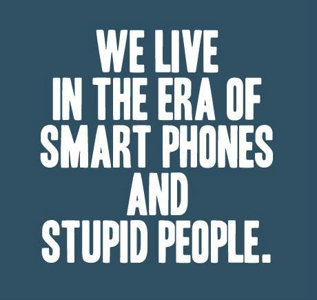 funny quote we live in the era of smart phones and stupid people