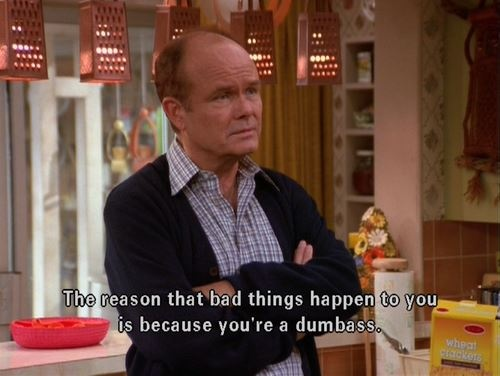funny caption picture that 70s show the reason bad things happen to you is because you are a dumbass