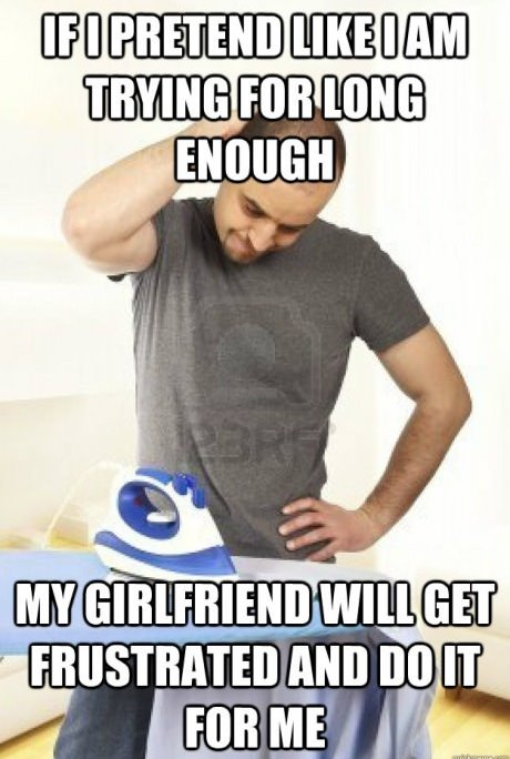 funny caption man if i pretend like i'm trying long enough my girlfriend will get frustrated and do it herself