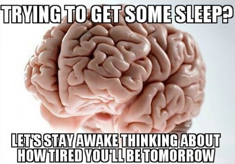funny caption brain meme trying to get some sleep lets stay awake thinking about how tired you will be tomorrow