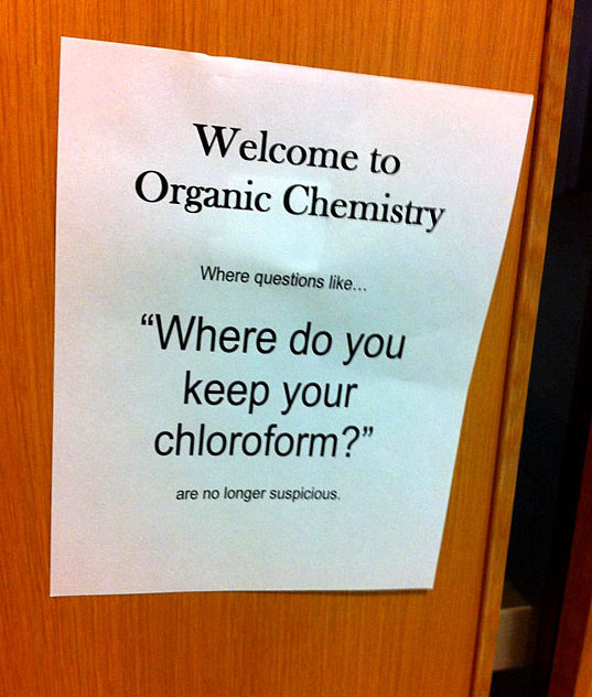 funny notes class sign welcome to organic chemisty where do you keep your chloroform is not suspicious