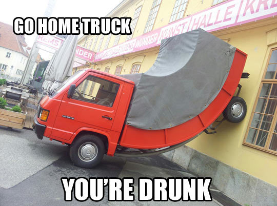 funny go home truck you are drunk you're drunk picture