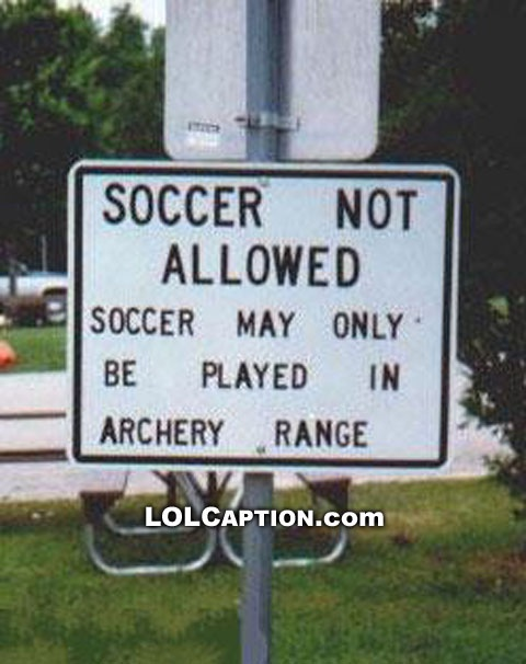 funny fail soccor not allowed only play on archery range