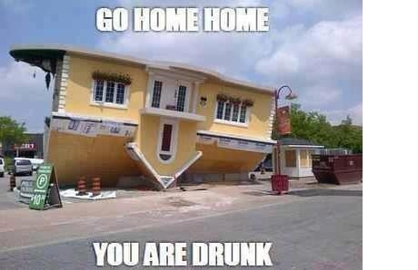 funny caption photos go home house you are drunk