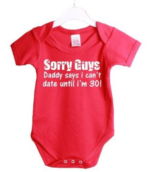 funny baby onesie sorry guys my dad says I can't date till i'm 30