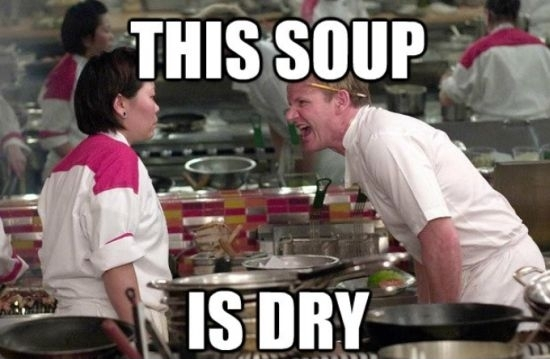 funny gordon ramsay meme this soup is dry