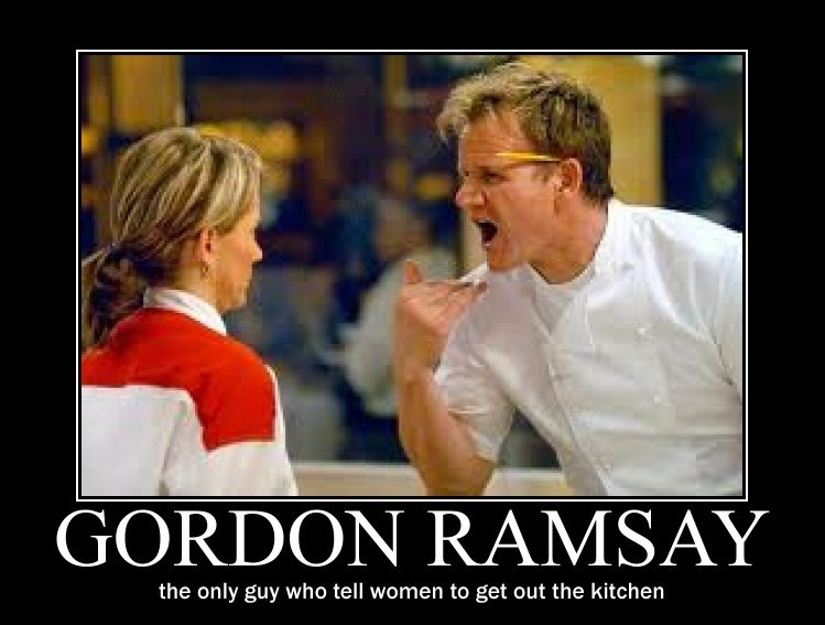 funny gordon ramsay the only guy who tells woman to get out of the kitchen