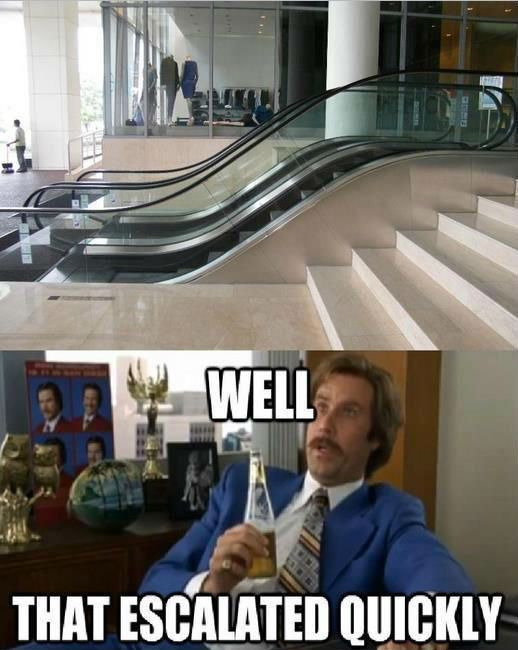 Funny well that escalated quickly will Farrell meme pictures photos wow small escalator