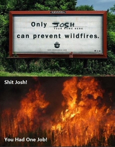 funy you only had one job josh prevent wildfires