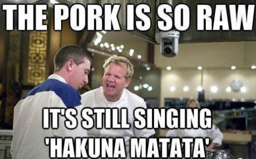 funny gordon ramsey meme this pork is so raw it's still singing hakuna matata