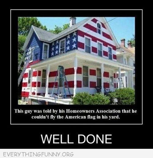 funny caption man told couldn't fly flag in front of his house painted whole house red white blue