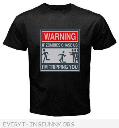 funny tshirt warning if zombies chase us i'm tripping you